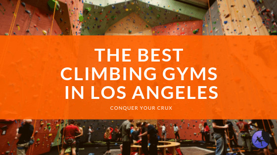 Best Climbing Gyms In Los Angeles