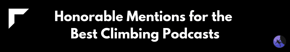 Honorable Mentions for the Best Climbing Podcasts
