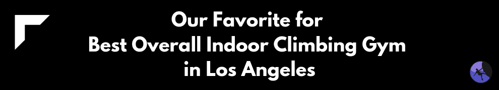 Our Favorite for Best Overall Indoor Climbing Gym in Los Angeles