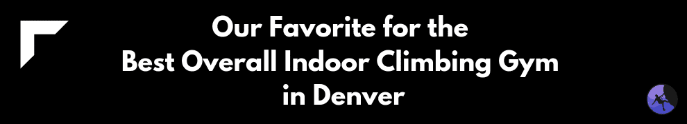 Our Favorite for the Best Overall Indoor Climbing Gym in Denver