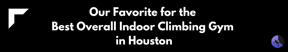 Our Favorite for the Best Overall Indoor Climbing Gym in Houston