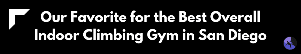 Our Favorite for the Best Overall Indoor Climbing Gym in San Diego