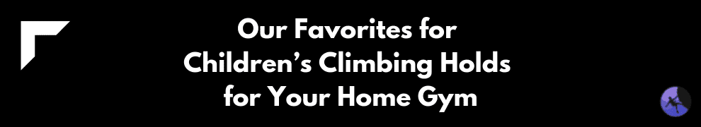 Our Favorites for Children's Climbing Holds for Your Home Gym