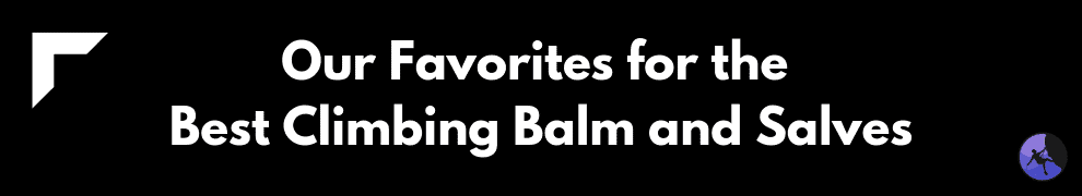 Our Favorites for the Best Climbing Balm and Salves