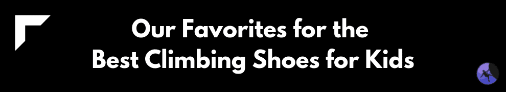 Our Favorites for the Best Climbing Shoes for Kids