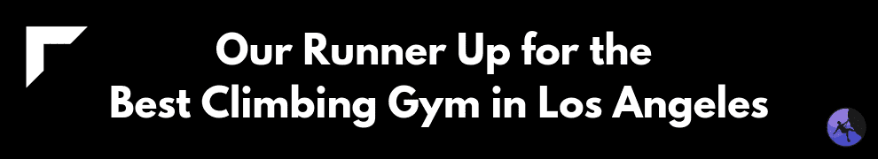 Our Runner Up for the Best Climbing Gym in Los Angeles