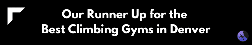 Our Runner Up for the Best Climbing Gyms in Denver