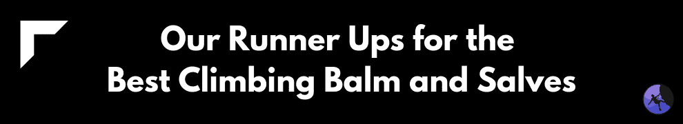 Our Runner Ups for the Best Climbing Balm and Salves