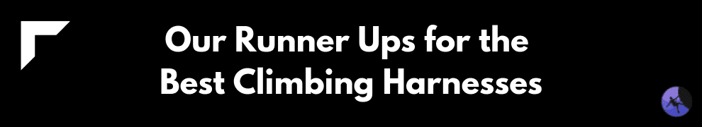 Our Runner Ups for the Best Climbing Harnesses