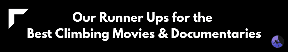 Our Runner Ups for the Best Climbing Movies & Documentaries