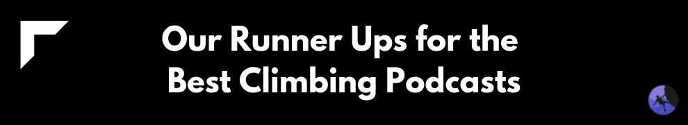 Our Runner Ups for the Best Climbing Podcasts