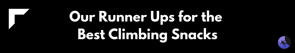 Our Runner Ups for the Best Climbing Snacks