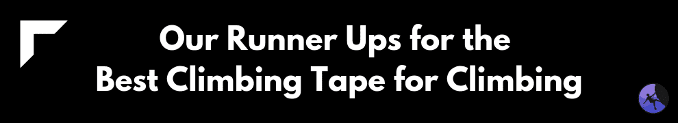 Our Runner Ups for the Best Climbing Tape for Climbing