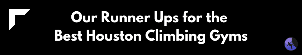 Our Runner Ups for the Best Houston Climbing Gyms