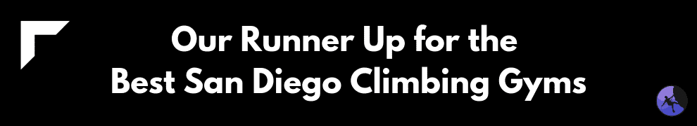 Our Runner up for the Best San Diego Climbing Gyms