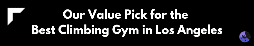 Our Value Pick for the Best Climbing Gym in Los Angeles