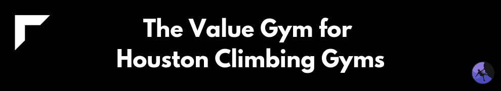 The Value Gym for Houston Climbing Gyms