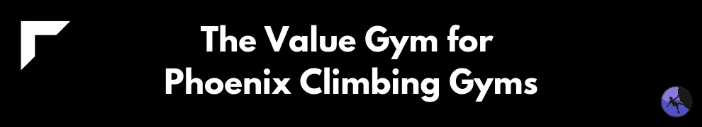 The Value Gym for Phoenix Climbing Gyms