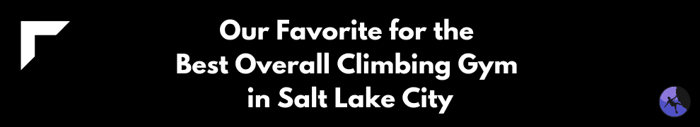 Our Favorite for the Best Overall Climbing Gym in Salt Lake City