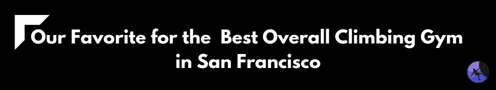 Our Favorite for the Best Overall Climbing Gym in San Francisco