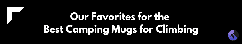 Our Favorites for the Best Camping Mugs for Climbing