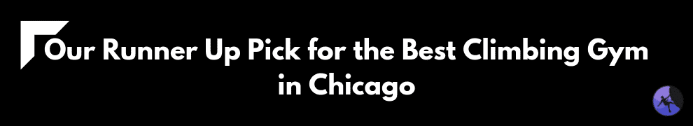 Our Runner Up Pick for the Best Climbing Gym in Chicago