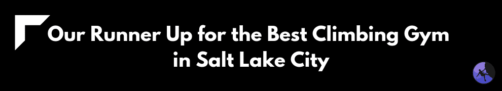 Our Runner Up for the Best Climbing Gym in Salt Lake City
