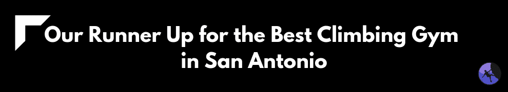 Our Runner Up for the Best Climbing Gym in San Antonio