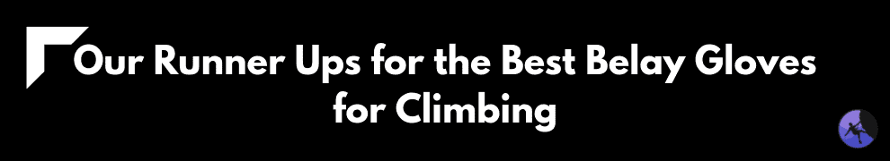 Our Runner Ups for the Best Belay Gloves for Climbing