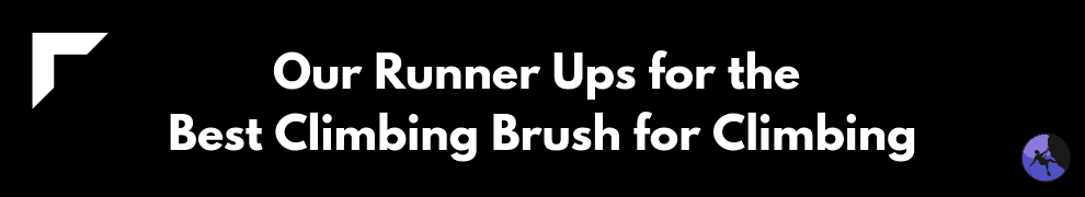 Our Runner Ups for the Best Climbing Brush for Climbing