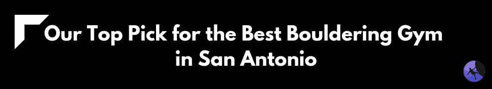 Our Top Pick for the Best Bouldering Gym in San Antonio