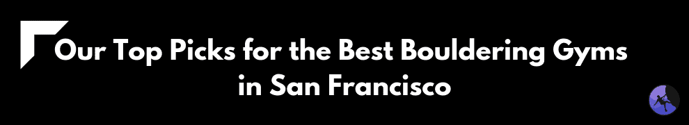 Our Top Picks for the Best Bouldering Gyms in San Francisco
