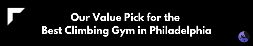Our Value Pick for the Best Climbing Gym in Philadelphia