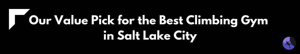 Our Value Pick for the Best Climbing Gym in Salt Lake City
