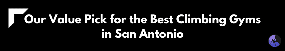 Our Value Pick for the Best Climbing Gyms in San Antonio