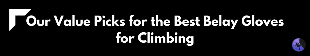 Our Value Picks for the Best Belay Gloves for Climbing