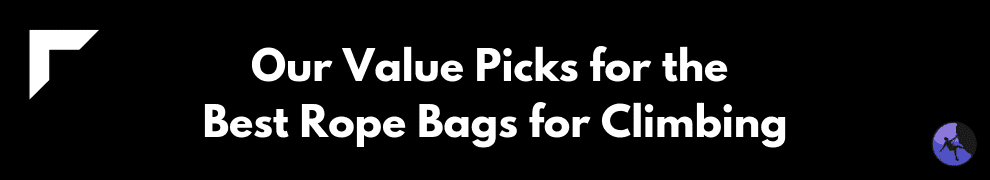 Our Value Picks for the Best Rope Bags for Climbing