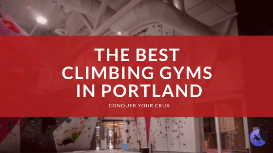 The Best Climbing Gyms In Portland