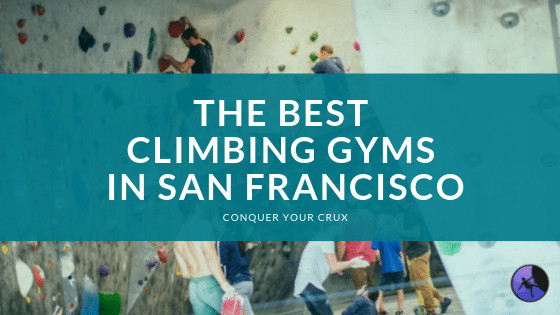The Best Climbing Gyms In San Francisco