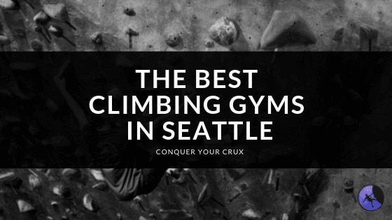 The Best Climbing Gyms In Seattle