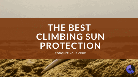 The Best Climbing Sun Protection