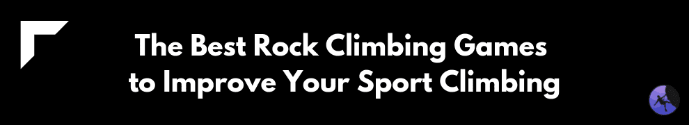 The Best Rock Climbing Games to Improve Your Sport Climbing