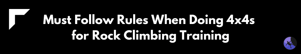 Must Follow Rules When Doing 4x4s for Rock Climbing Training
