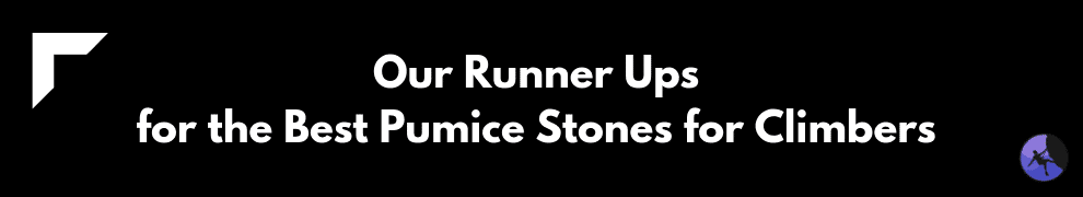 Our Runner Ups for the Best Pumice Stones for Climbers