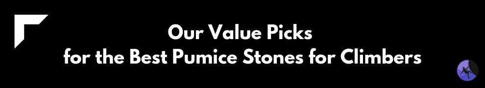 Our Value Picks for the Best Pumice Stones for Climbers