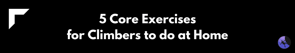 5 Core Exercises for Climbers to do at Home