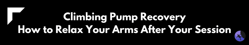 Climbing Pump Recovery: How to Relax Your Arms After Your Session