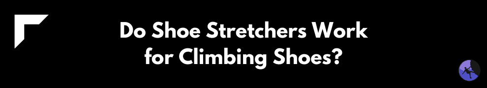 Do Shoe Stretchers Work for Climbing Shoes?