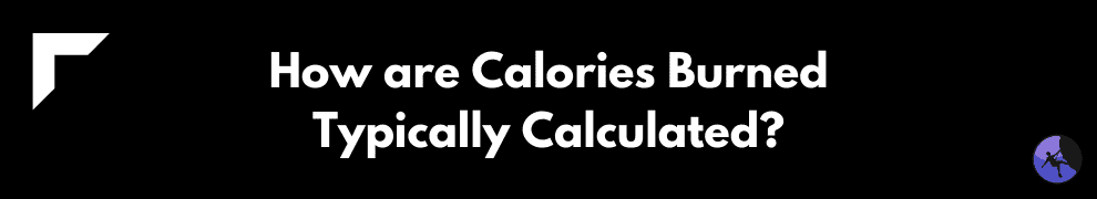 How are Calories Burned Typically Calculated?