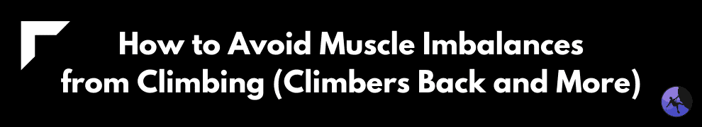 How to Avoid Muscle Imbalances from Climbing (Climbers Back and More)